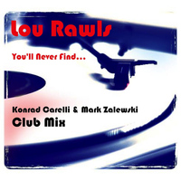Lou Rawls - You'll Never Find (Konrad Carelli & Mark Zalewski Club Mix)