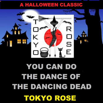 Tokyo Rose - You Can Do the Dance of the Dancing Dead
