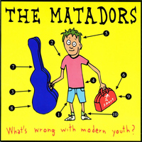 The Matadors - What's Wrong with Modern Youth?