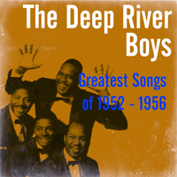 The Deep River Boys - Greatest Songs of 1952 - 1956