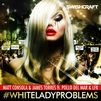 Matt Consola & James Torres - #whiteladyproblems (Explicit)