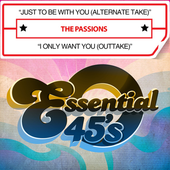 The Passions - Just to Be with You (Alternate Take) / I Only Want You [Outtake] [Digital 45]
