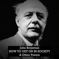John Betjeman - How to Get on in Society and Other Poems