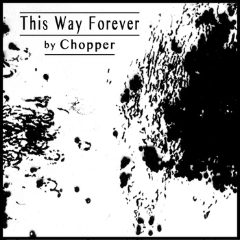 Chopper - This Way Forever