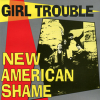 Girl Trouble - New American Shame