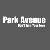 Park Avenue - Don't Turn Your Love