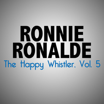 RONNIE RONALDE - The Happy Whistler, Vol. 5