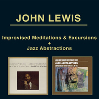 John Lewis - Improvised Meditations & Excursions + John Lewis Presents Contemporary Music: Jazz Abstractions