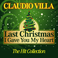 Claudio Villa - Last Christmas I Gave You My Heart (The Hit Collection)