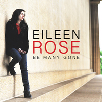 Eileen Rose - Be Many Gone