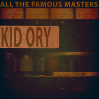 Kid Ory - All the Famous Masters