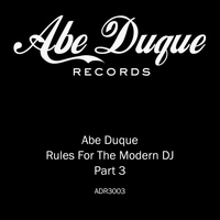 Abe Duque - Rules For The Modern DJ Part 3
