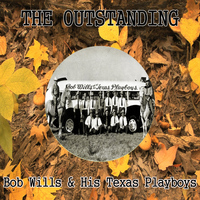 Bob Wills - The Outstanding Bob Wills & His Texas Playboys