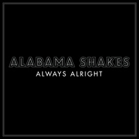 Alabama Shakes - Always Alright - Single