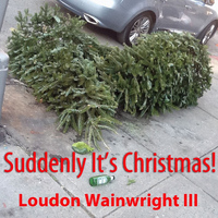 Loudon Wainwright III - Suddenly It's Christmas - Single