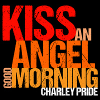 Charley Pride - Kiss an Angel Good Morning (Live) [Ep]