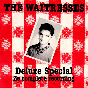 The Waitresses - Deluxe Special