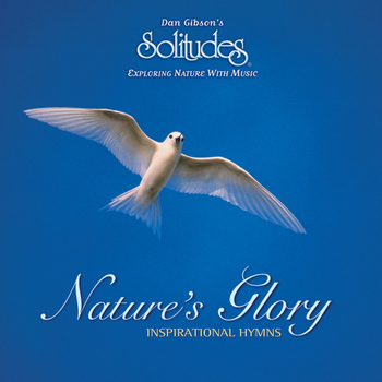 Dan Gibson's Solitudes - Nature's Glory: Inspirational Hymns