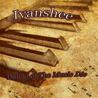Ivanshee - Don't Let The Music Die
