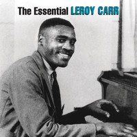 Leroy Carr - The Essential Leroy Carr
