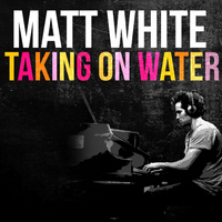 Matt White - Taking on Water
