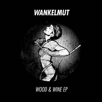 Wankelmut - Wood & Wine EP