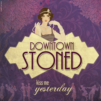 Kiss Me Yesterday - Downtown Stoned