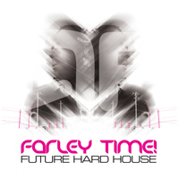 Andy Farley - Farley Time! Future Hard House Album Sampler
