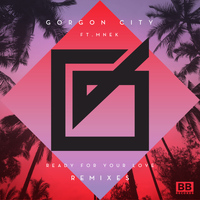 Gorgon City - Ready For Your Love (Remixes)