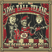 Long Tall Texans - The Devil Made Us Do It