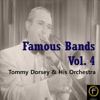 Tommy Dorsey & His Orchestra - Famous Bands, Vol. 4