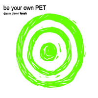 be your own PET - Damn Damn Leash / Electric Shake