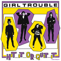 Girl Trouble - Hit It Or Quit It