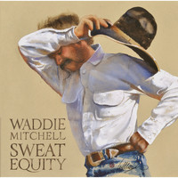 Waddie Mitchell - Sweat Equity