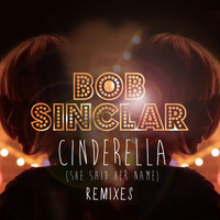 Bob Sinclar - Cinderella (She Said Her Name)[Remixes]
