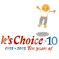 K's Choice - 10: 1993-2003 - Ten Years of K's Choice