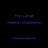 Lee Adam Wilshier - The Large Hadron Charleston