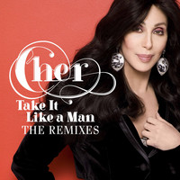 Cher - Take It Like A Man Remixes