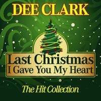 Dee Clark - Last Christmas I Gave You My Heart (The Hit Collection)