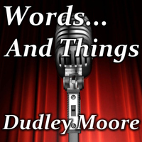 Dudley Moore - Words...And Things
