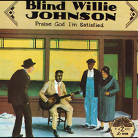 Blind Willie Johnson - Praise God I'm Satisfied