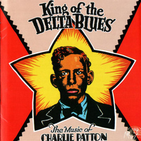 Charlie Patton - King of the Delta Blues
