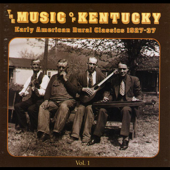 Various Artists - The Music Of Kentucky: Early American Rural Classics 1927-37 Volume 1
