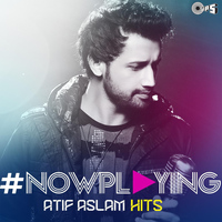 Atif Aslam - #NowPlaying: Atif Aslam Hits