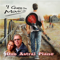 Duo Astral Plane - I Guess I'm Movin' On