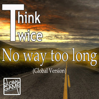 Think Twice - No Way Too Long (Global Version)