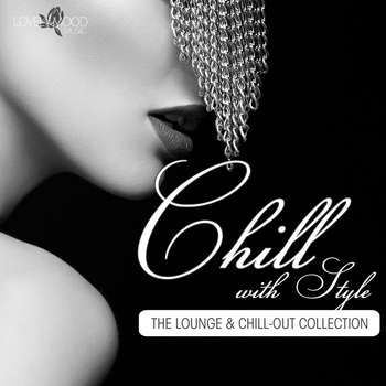 Various Artists - Chill With Style - the Lounge & Chill-Out Collection