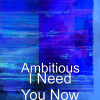 Ambitious - I Need You Now