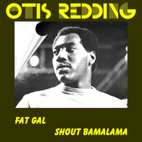 Otis Redding - Fat Gal
