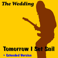 The Wedding - Tomorrow I Set Sail